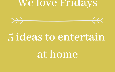 We love Fridays 5 ideas to entertain at home